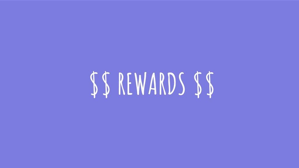 $$ REWARDS $$