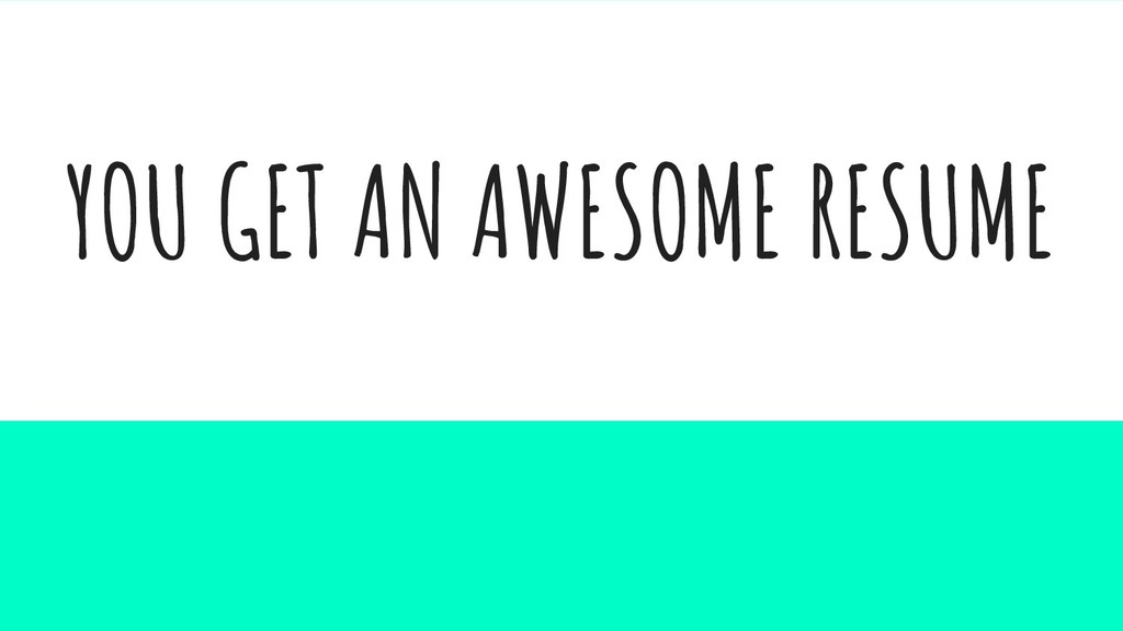 YOU GET AN AWESOME RESUME