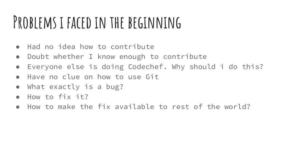 Problems i faced in the beginning ● Had no idea...