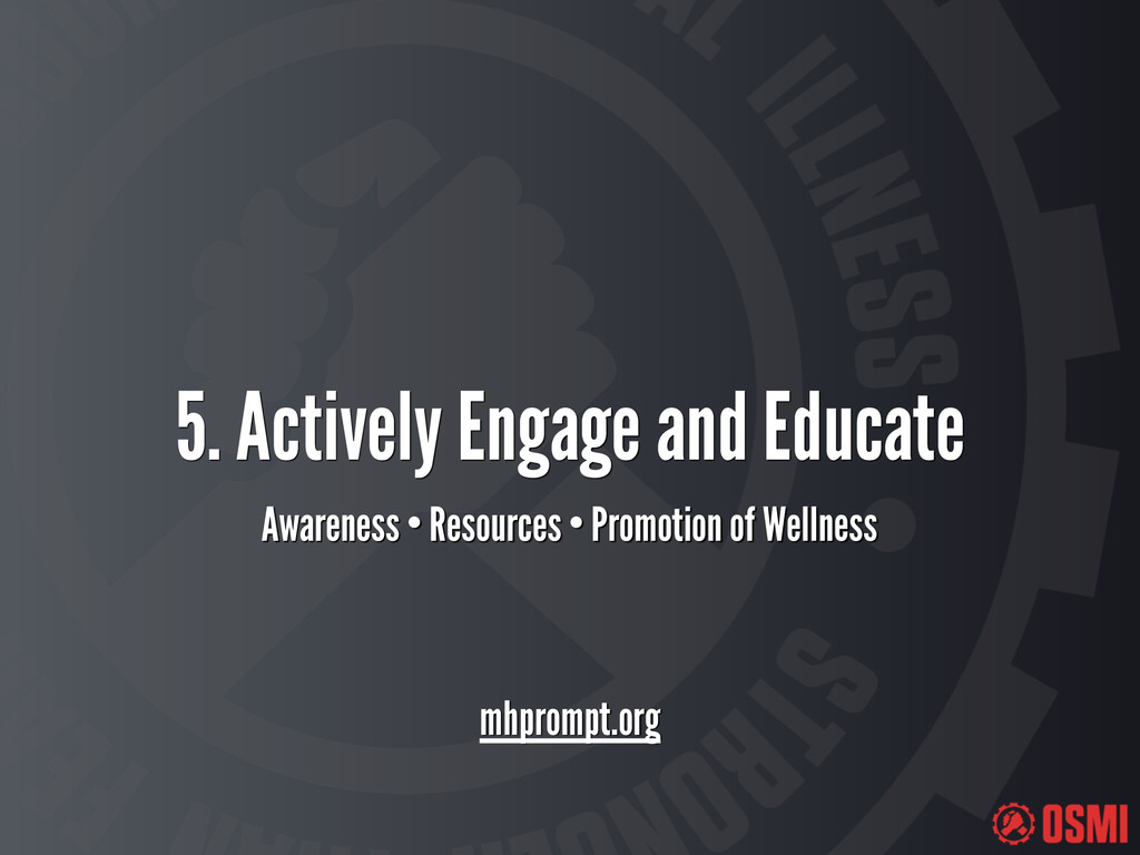 5. Actively Engage and Educate Awareness • Reso...