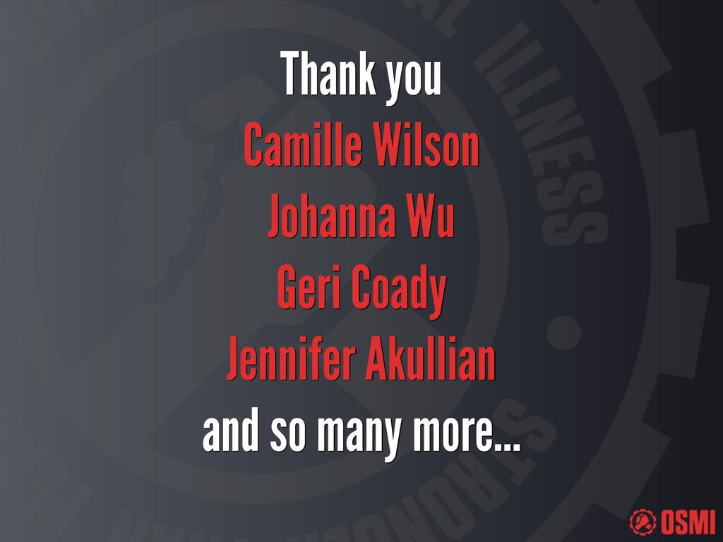 Thank you Camille Wilson Johanna Wu Geri Coady ...