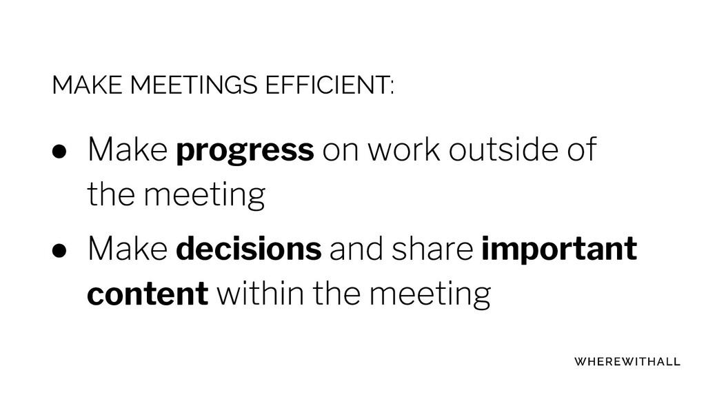 MAKE MEETINGS EFFICIENT: ● progress ● decisions...