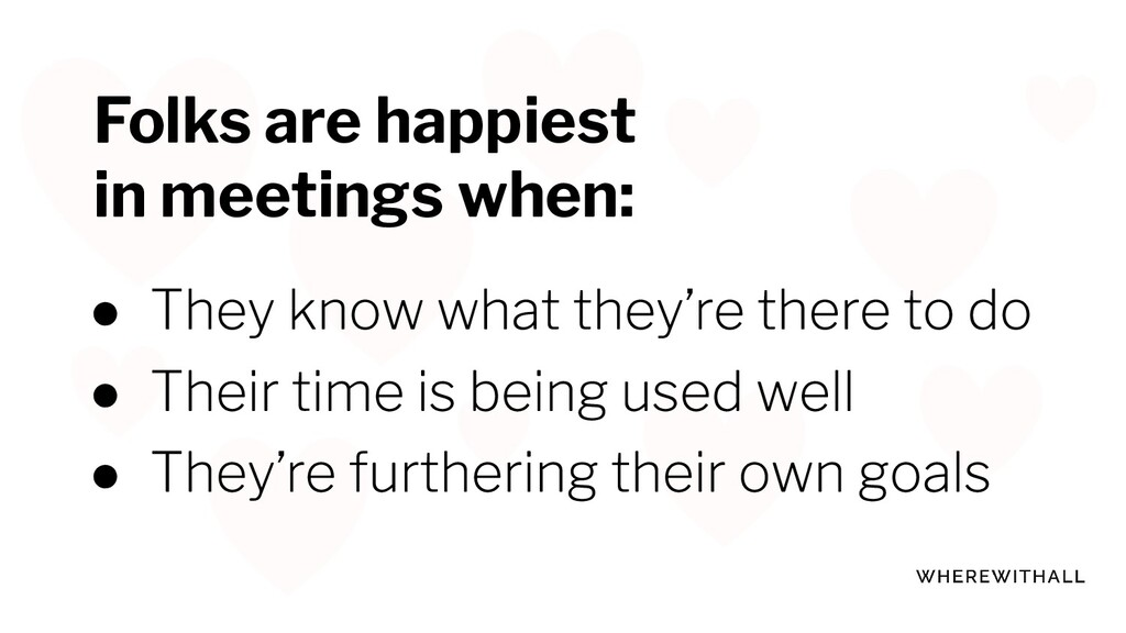 ● ● ● Folks are happiest in meetings when: