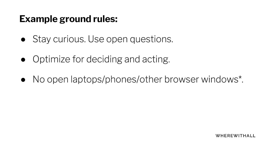 Example ground rules: ● ● ●