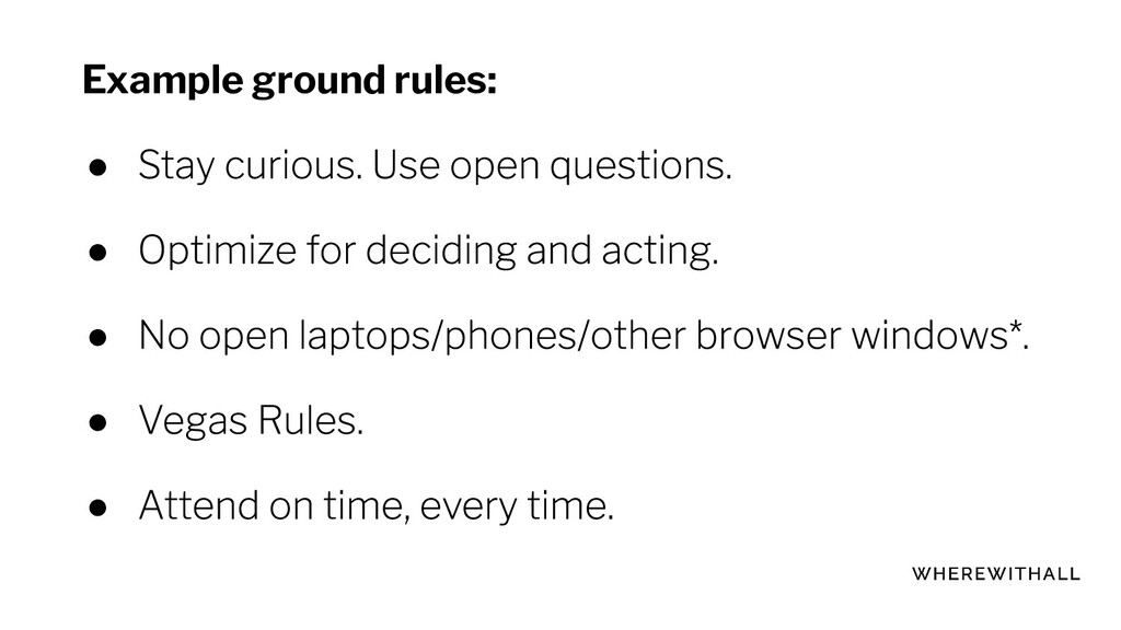 Example ground rules: ● ● ● ● ●