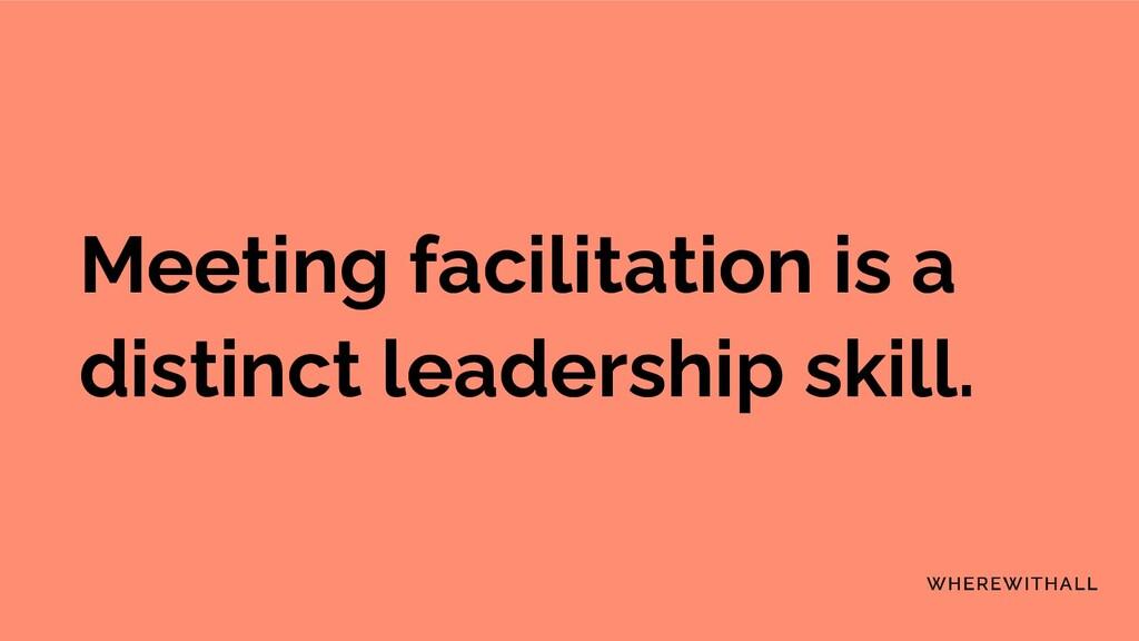 Meeting facilitation is a distinct leadership s...