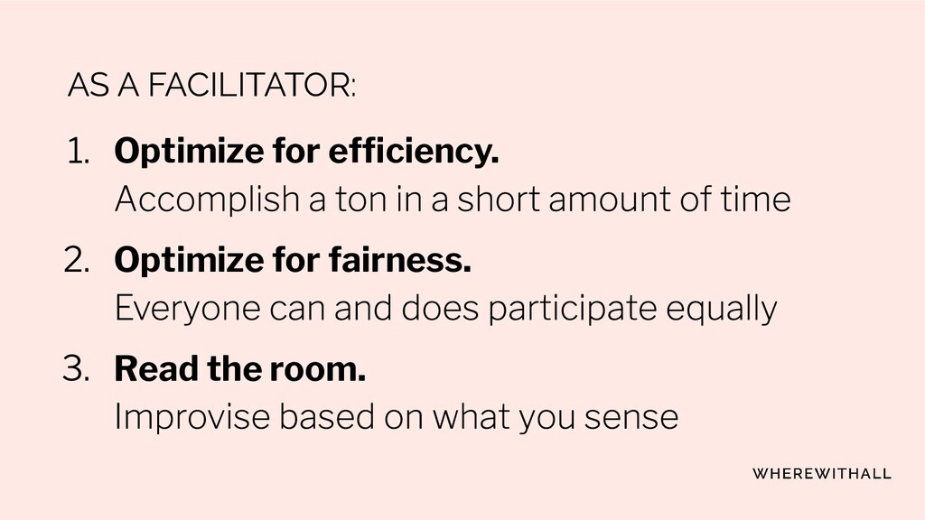 AS A FACILITATOR: Optimize for efficiency. Optim...