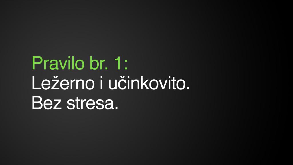 Pravilo br. 1: Ležerno i učinkovito. Bez stres...