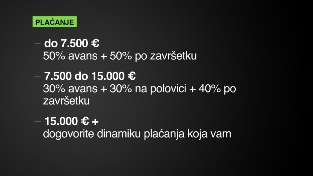 — do 7.500 € 50% avans + 50% po završetku — 7....