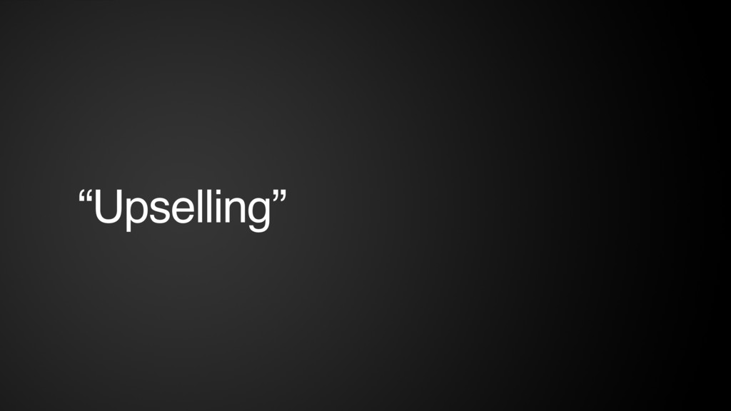 """""""Upselling"""""""