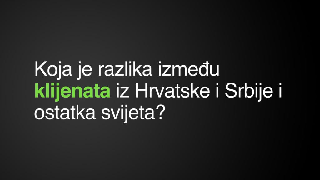 Koja je razlika između klijenata iz Hrvatske i ...
