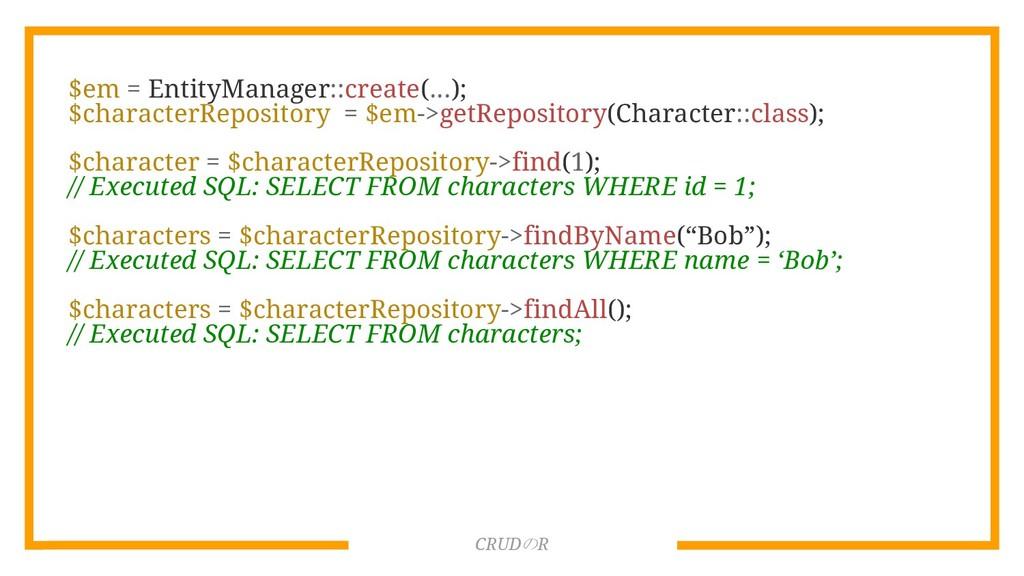 CRUDのR $em = EntityManager::create(...); $chara...