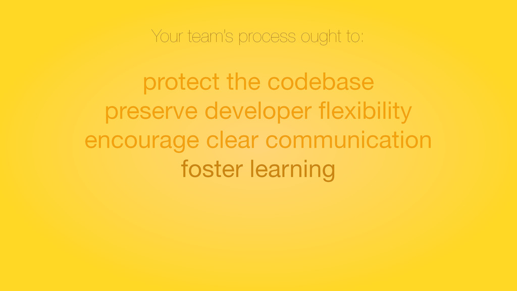 Your team's process ought to: protect the codeb...