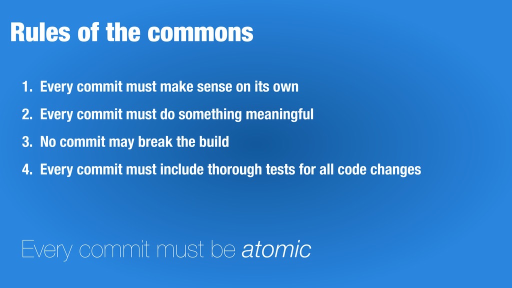 Rules of the commons 1. Every commit must make ...