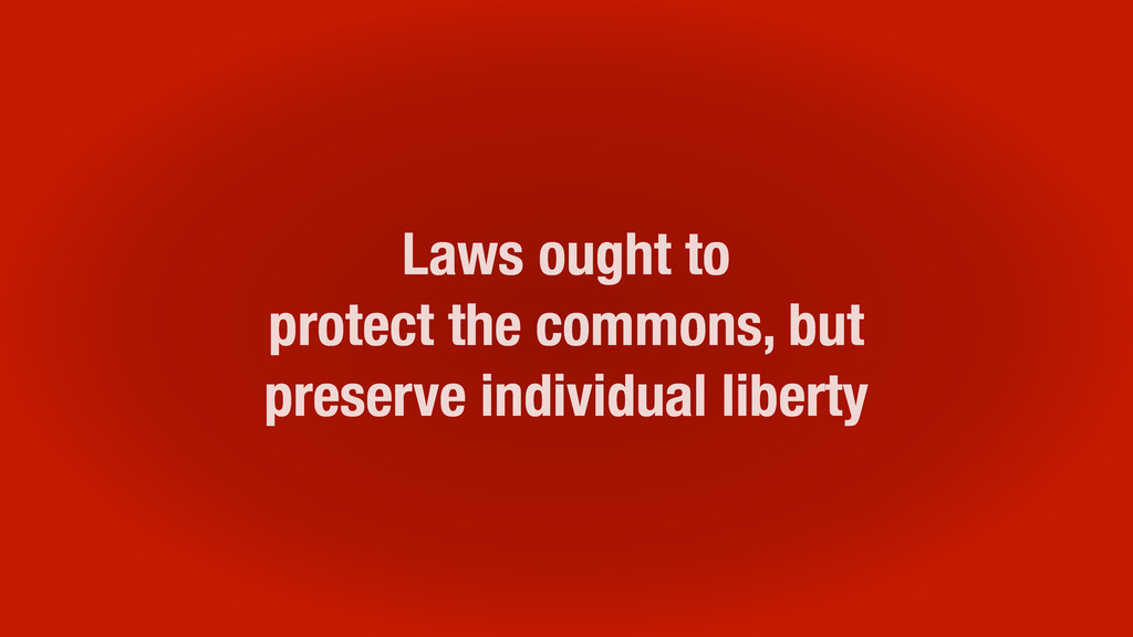 Laws ought to protect the commons, but preserve...