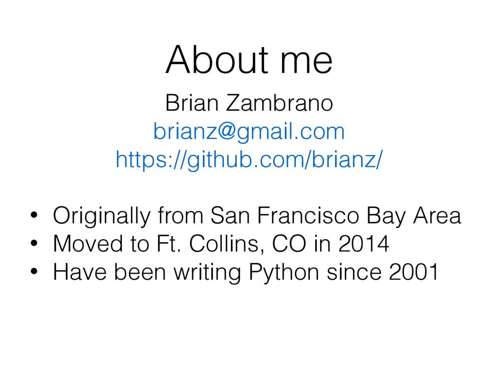 About me Brian Zambrano brianz@gmail.com https:...