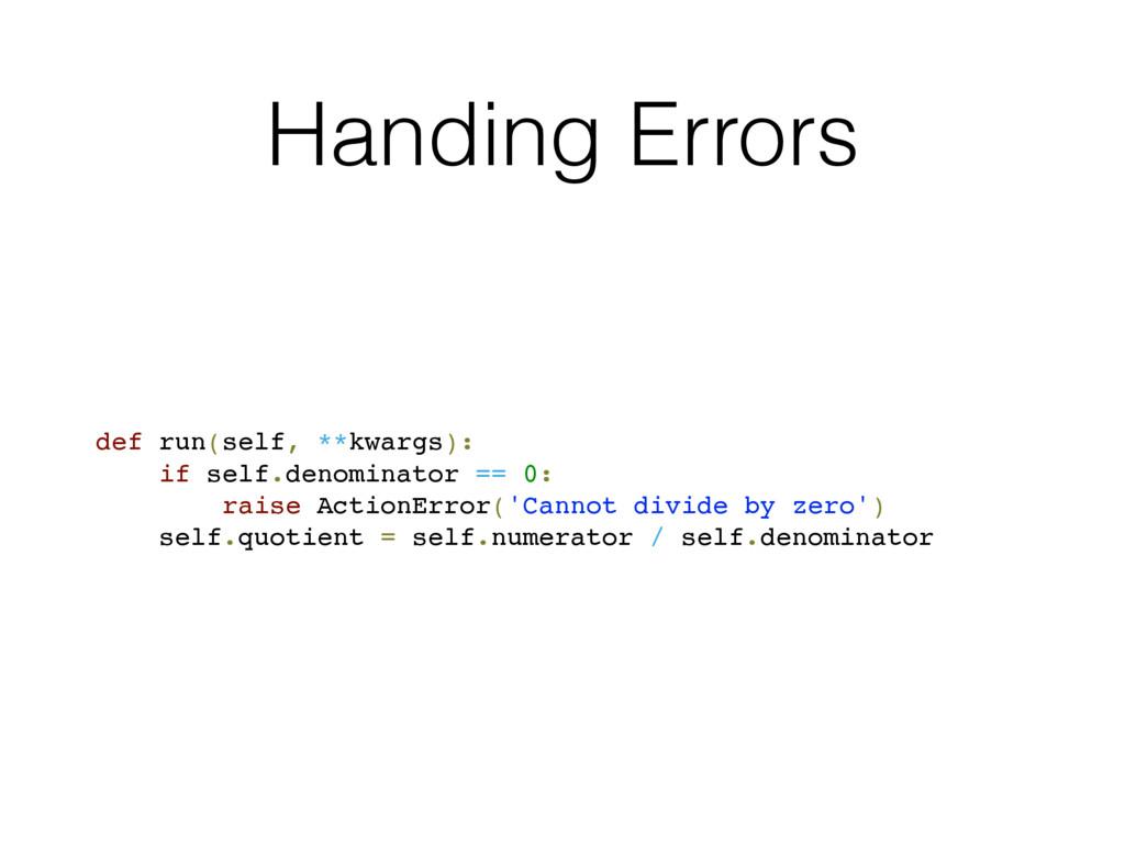 Handing Errors def run(self, **kwargs): if self...