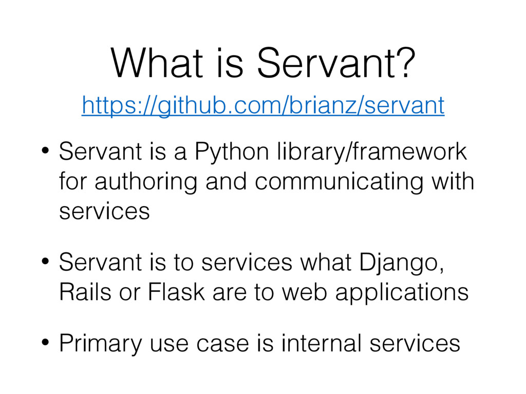 What is Servant? • Servant is a Python library/...