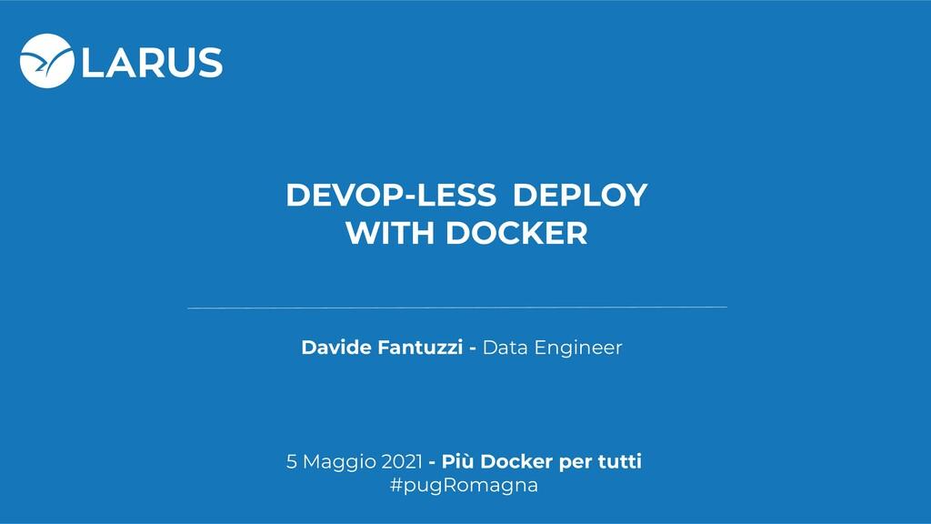 DEVOP-LESS DEPLOY WITH DOCKER Davide Fantuzzi -...