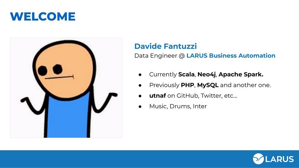 WELCOME Davide Fantuzzi Data Engineer @ LARUS B...