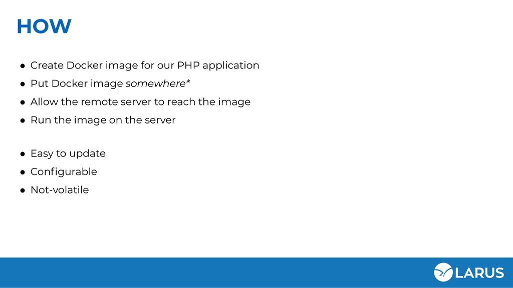 HOW ● Create Docker image for our PHP applicati...