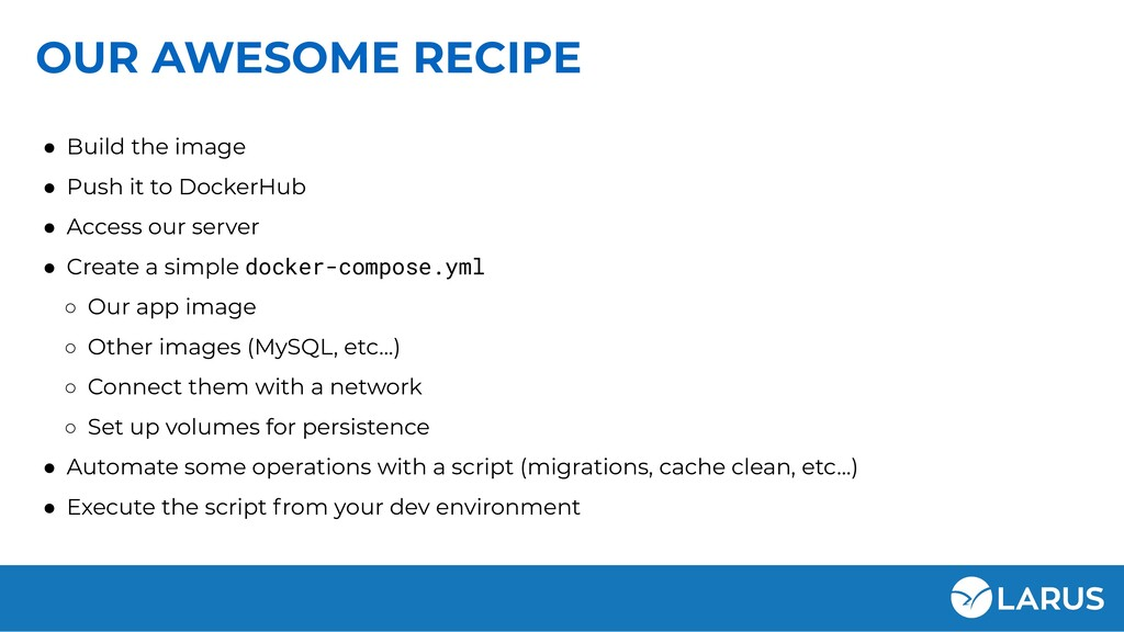OUR AWESOME RECIPE ● Build the image ● Push it ...