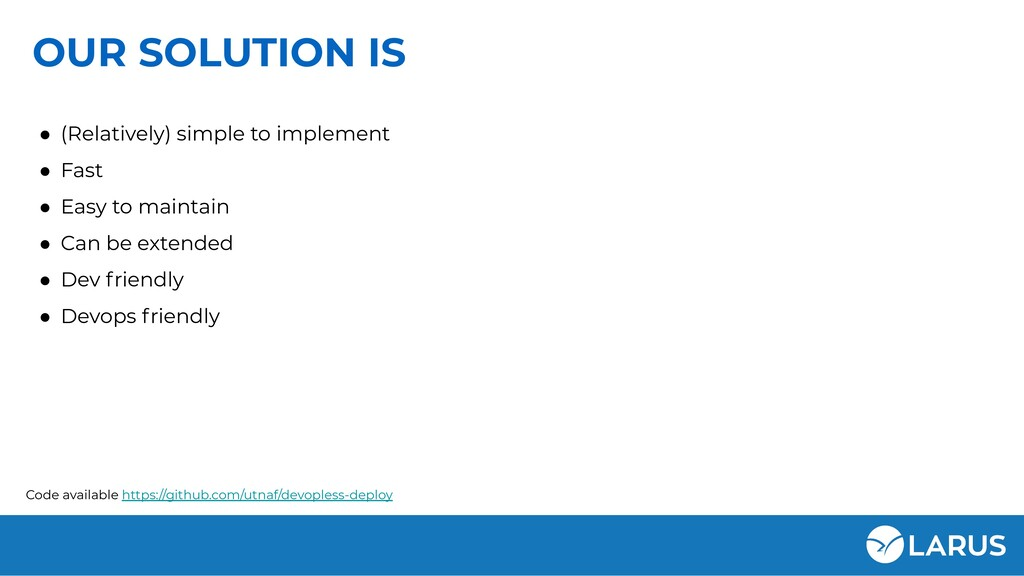 OUR SOLUTION IS ● (Relatively) simple to implem...