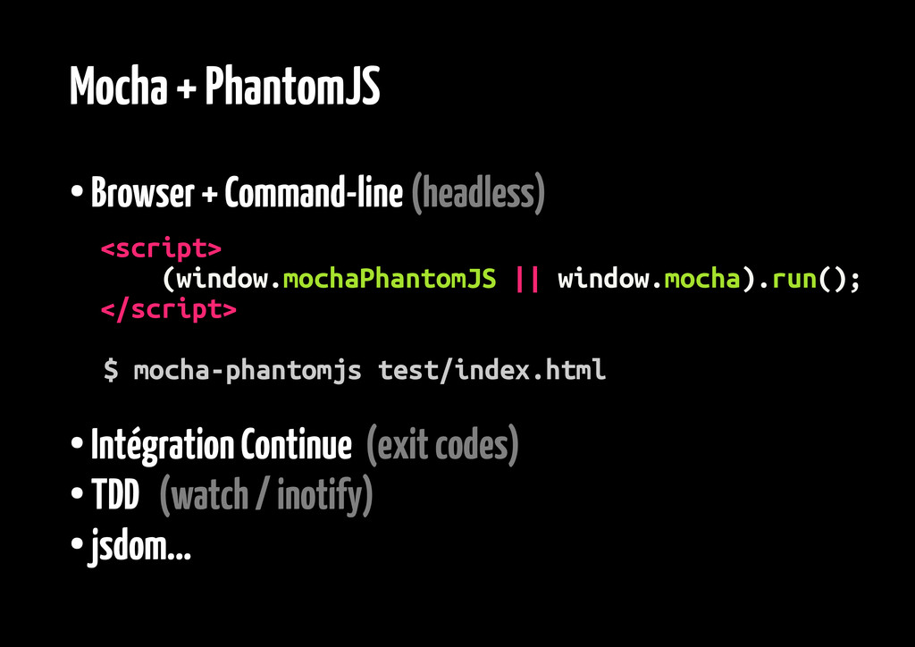 Mocha + PhantomJS ● Browser + Command-line (hea...