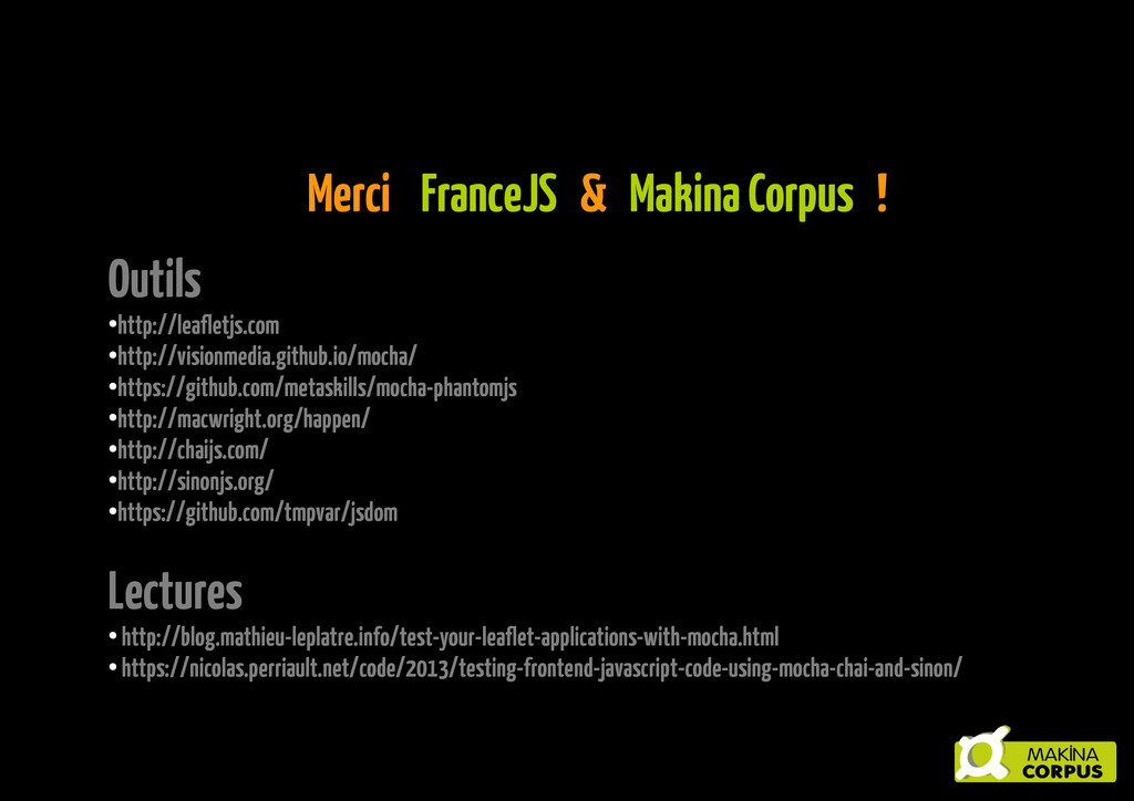 Merci FranceJS & Makina Corpus ! Outils ● http:...