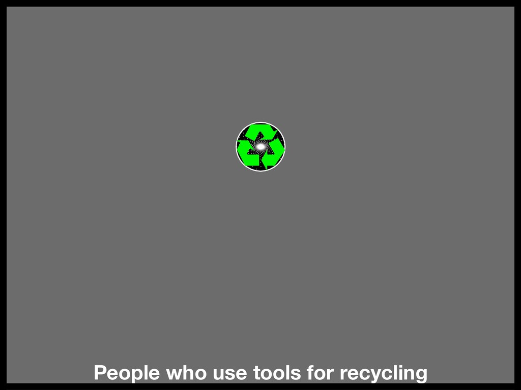 People who use tools for recycling