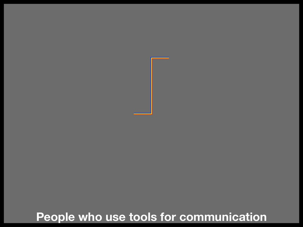 People who use tools for communication