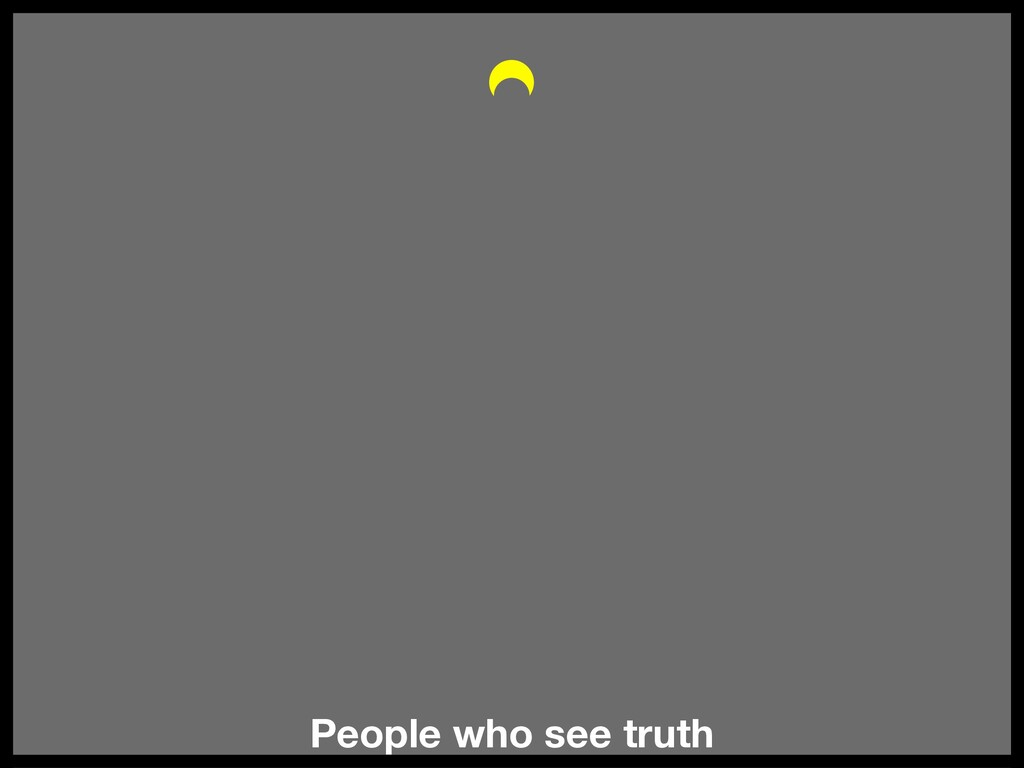 People who see truth