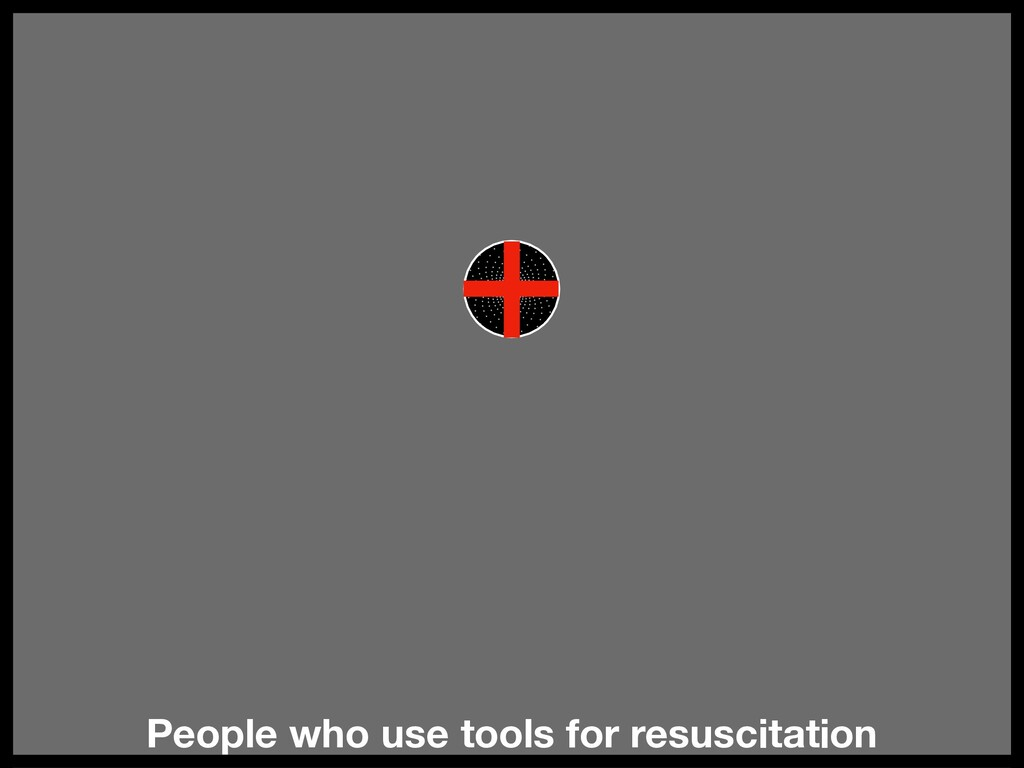 People who use tools for resuscitation