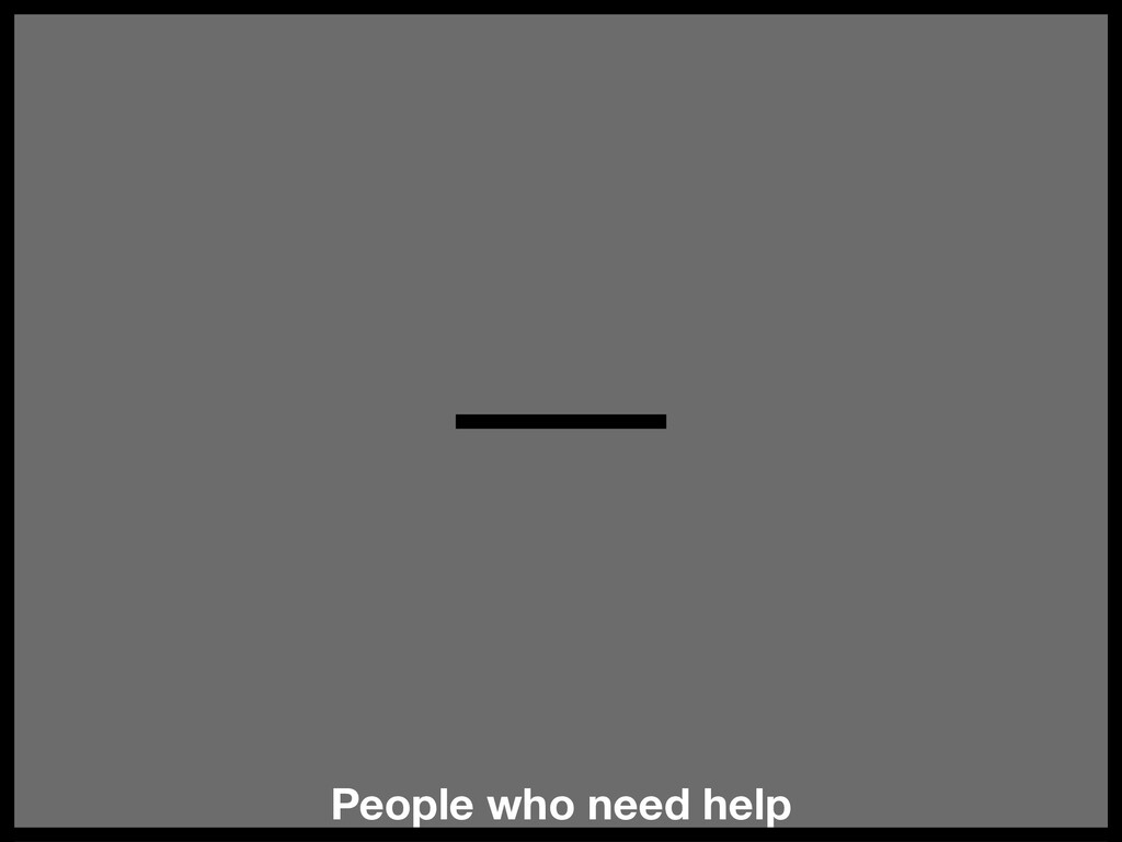 People who need help