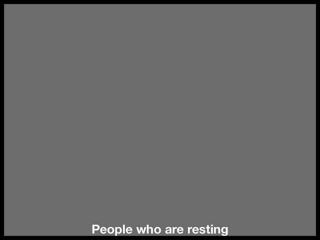 People who are resting
