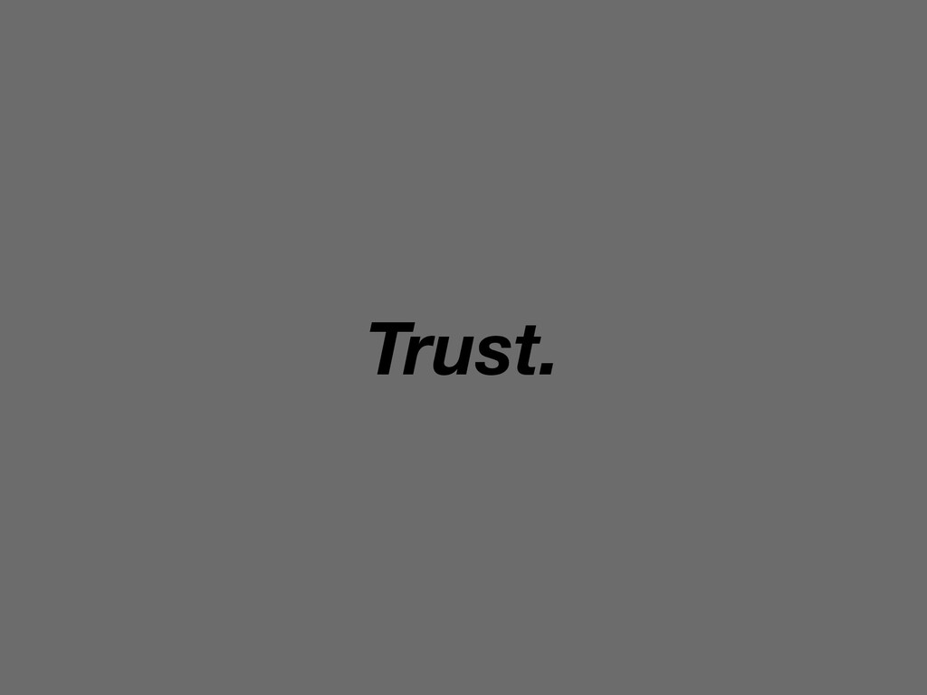 Trust.