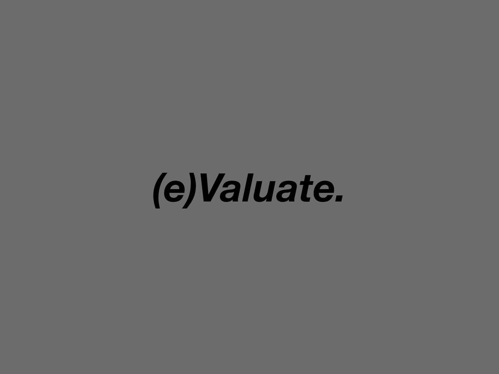 (e)Valuate.