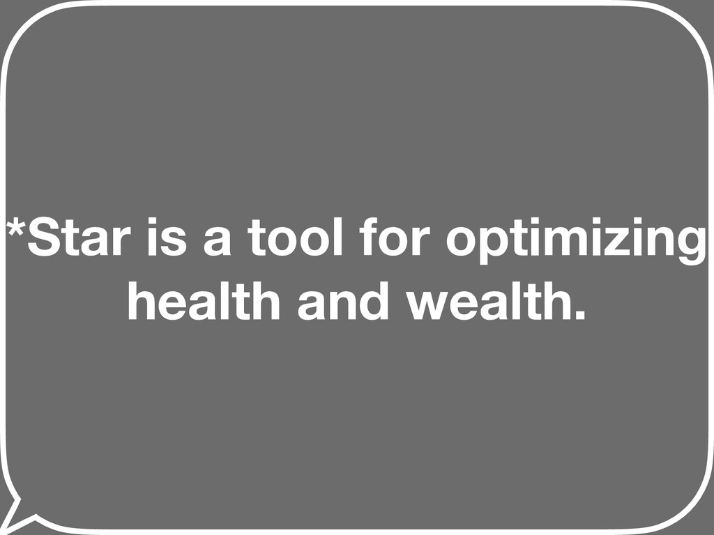 *Star is a tool for optimizing health and wealt...