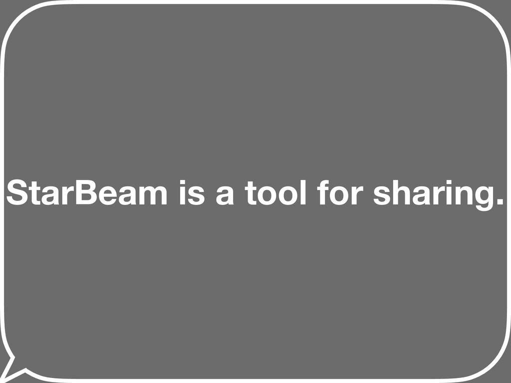 StarBeam is a tool for sharing.
