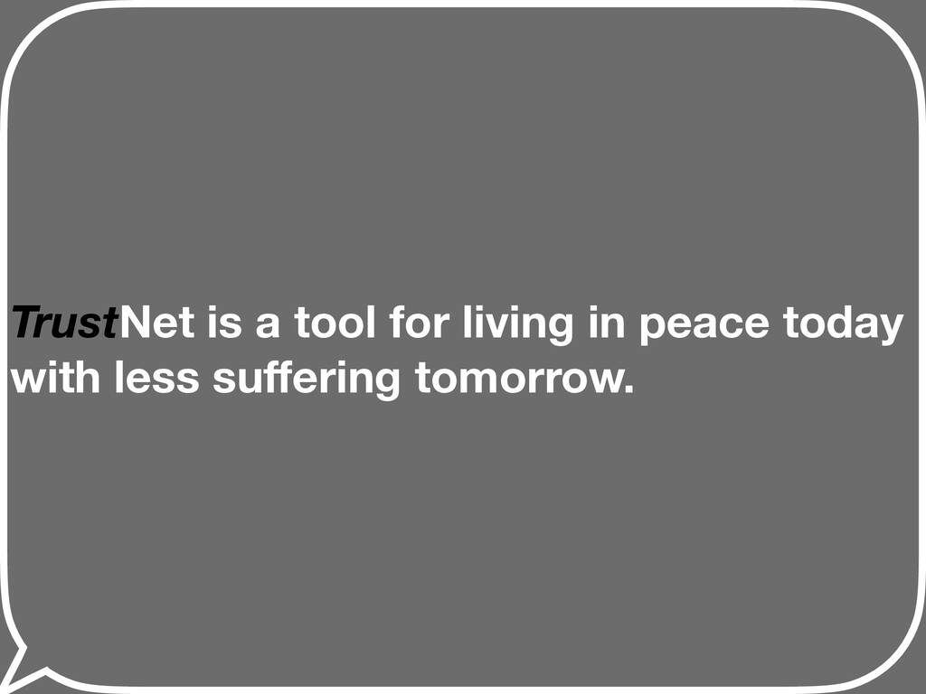 TrustNet is a tool for living in peace today wi...