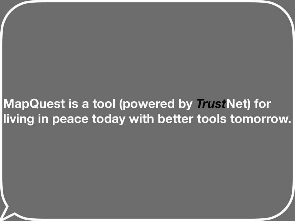 MapQuest is a tool (powered by TrustNet) for li...