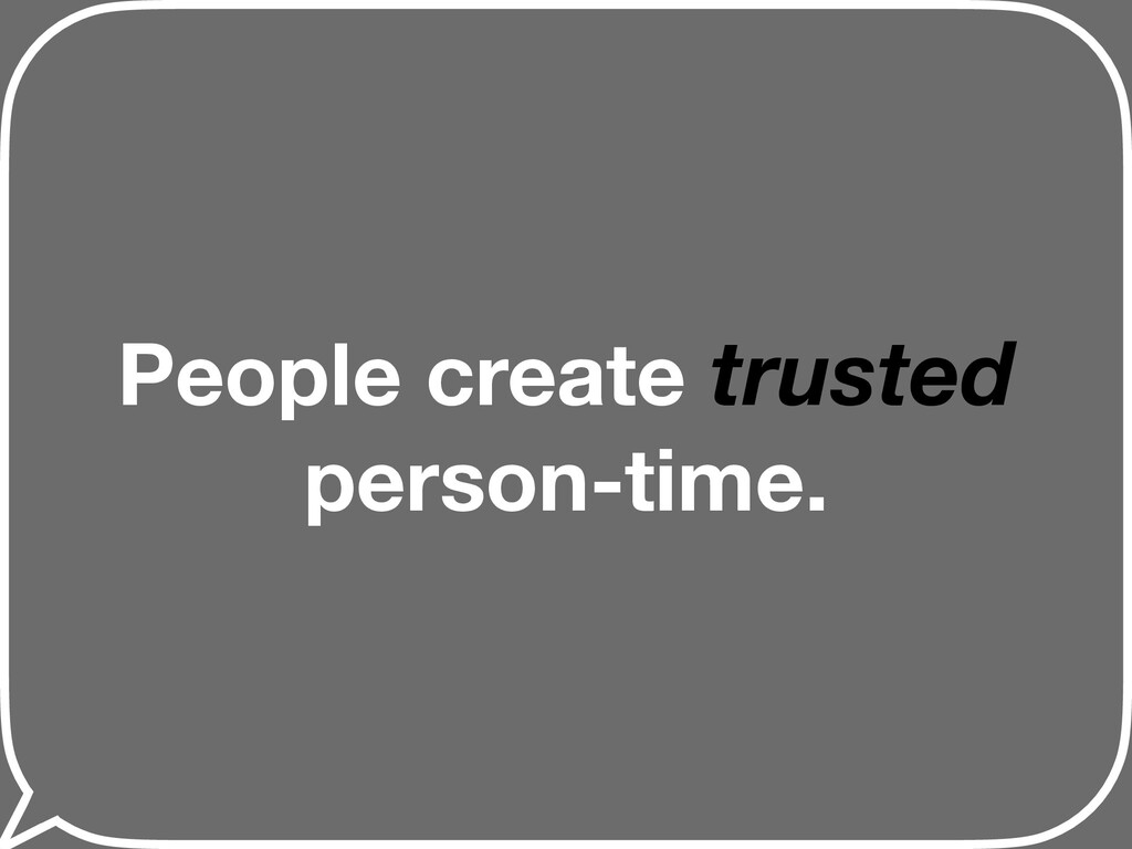 People create trusted person-time.