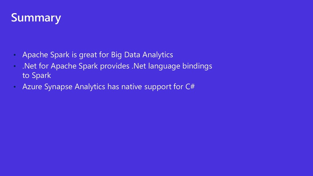 Summary • Apache Spark is great for Big Data An...