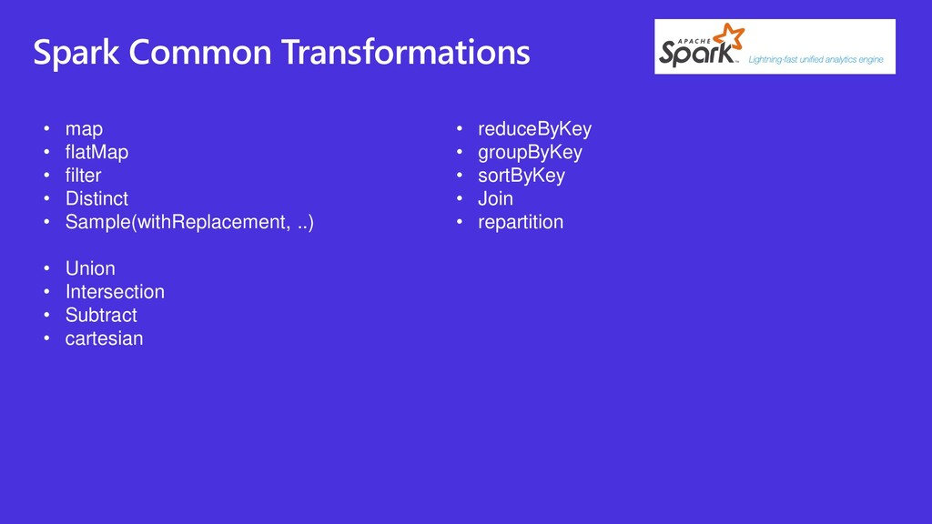 Spark Common Transformations • map • flatMap • ...