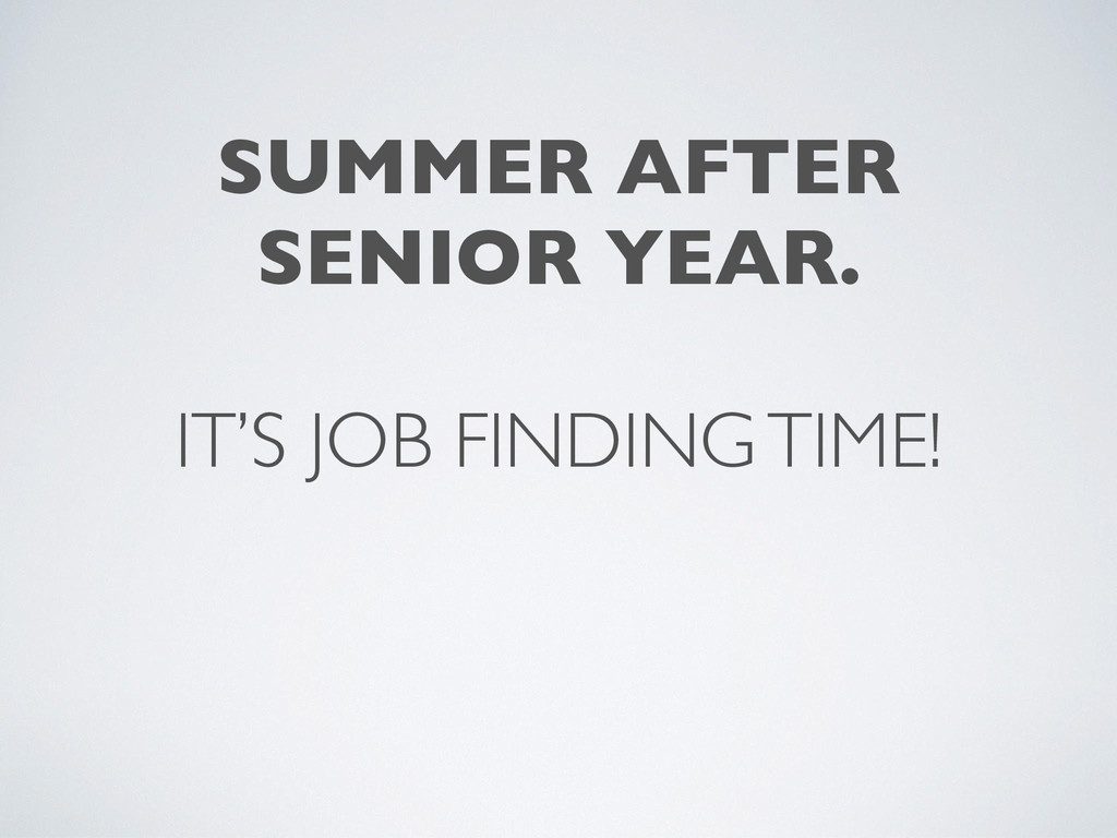 IT'S JOB FINDING TIME! SUMMER AFTER SENIOR YEA...
