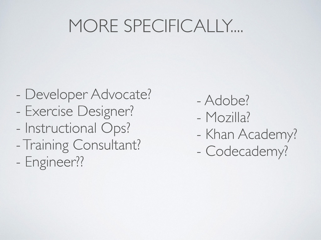 MORE SPECIFICALLY.... - Developer Advocate? - E...
