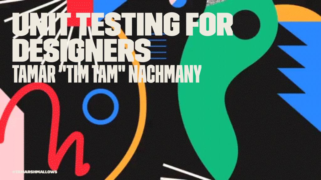 "Unit testing for designers Tamar ""Tim Tam"" Nach..."