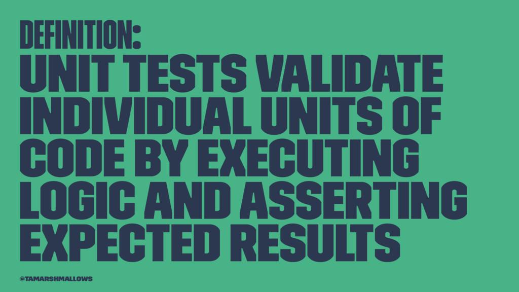 definition: Unit tests validate individual units...