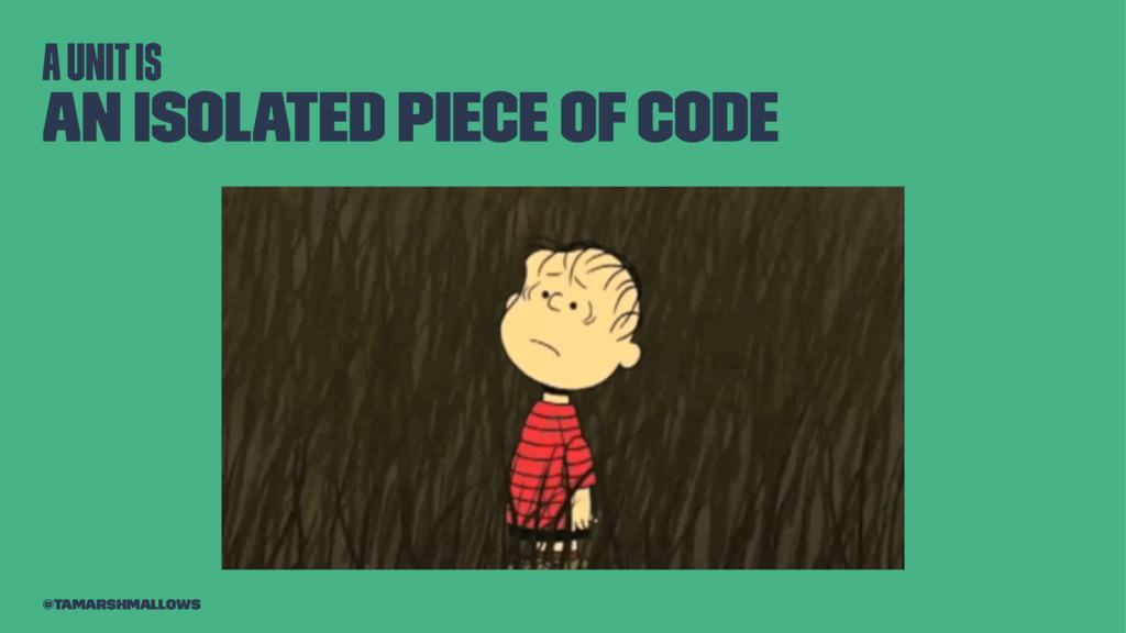 A unit is An isolated piece of code @tamarshmal...