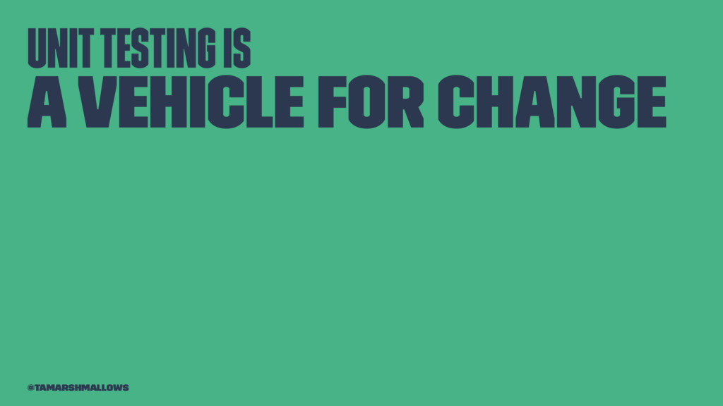 Unit testing is a vehicle for change @tamarshma...